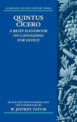 Quintus Cicero: A Brief Handbook on Canvassing for Office (Commentariolum Petitionis) - Clarendon Ancient History Series (Hardback)