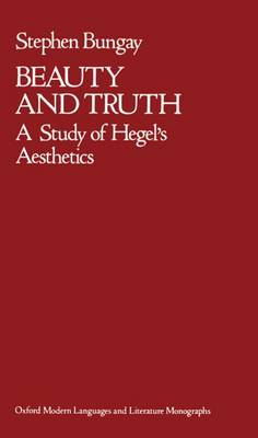 Beauty and Truth: A Study of Hegel's Aesthetics - Oxford Modern Languages and Literature Monographs (Hardback)