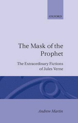 The Mask of the Prophet: The Extraordinary Fictions of Jules Verne (Hardback)