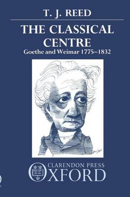 The Classical Centre: Goethe and Weimar 1775-1832 (Paperback)