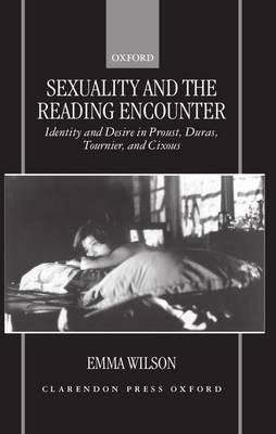 Sexuality and the Reading Encounter: Identity and Desire in Proust, Duras, Tournier, and Cixous (Hardback)