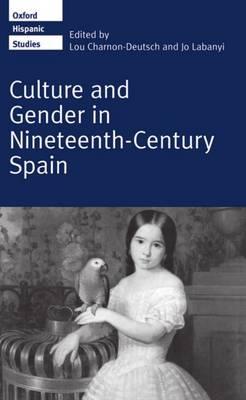 Culture and Gender in Nineteenth-Century Spain - Oxford Hispanic Studies (Hardback)