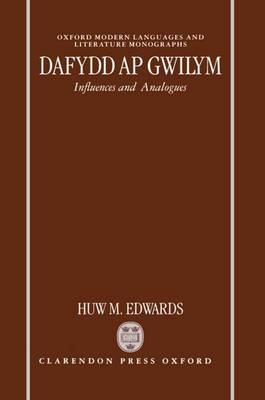 Dafydd ap Gwilym: Influences and Analogues - Oxford Modern Languages and Literature Monographs (Hardback)