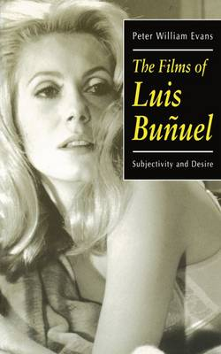 The Films of Luis Bunuel: Subjectivity and Desire - Oxford Hispanic Studies (Paperback)