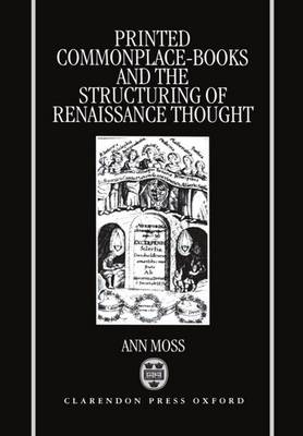 Printed Commonplace-Books and the Structuring of Renaissance Thought (Hardback)