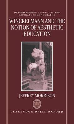 Winckelmann and the Notion of Aesthetic Education - Oxford Modern Languages and Literature Monographs (Hardback)