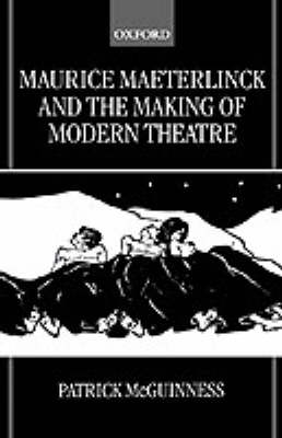 Maurice Maeterlinck and the Making of Modern Theatre (Hardback)