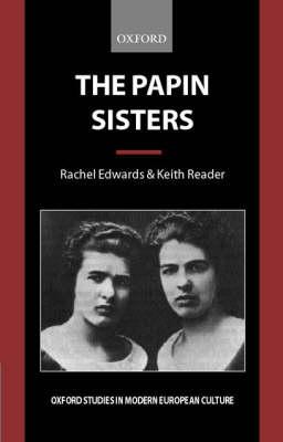 The Papin Sisters - Oxford Studies in Modern European Culture (Hardback)
