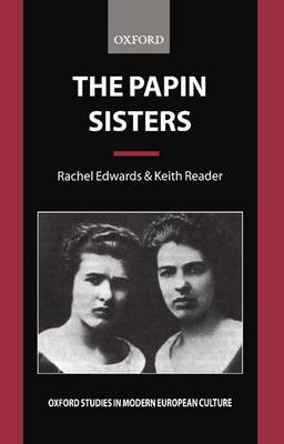 The Papin Sisters - Oxford Studies in Modern European Culture (Paperback)