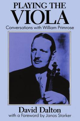 Playing the Viola: Conversations with William Primrose (Paperback)