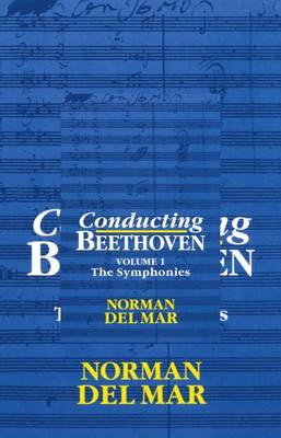 Conducting Beethoven: Volume 1: The Symphonies - Conducting Beethoven (Paperback)