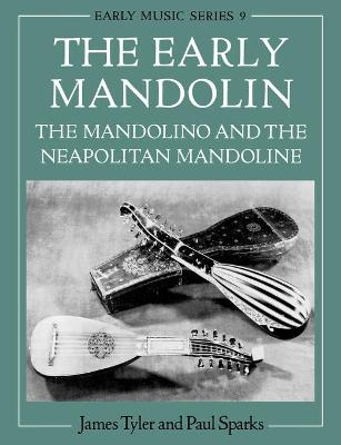The Early Mandolin: The Mandolino and the Neapolitan Mandoline - Early Music Series 9 (Paperback)