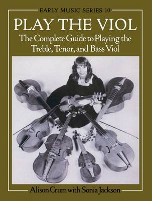 Play the Viol: The Complete Guide to Playing the Treble, Tenor, and Bass Viol - Early Music Series 10 (Paperback)