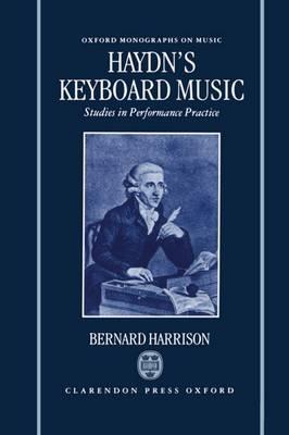 Haydn's Keyboard Music: Studies in Performance Practice - Oxford Monographs on Music (Hardback)