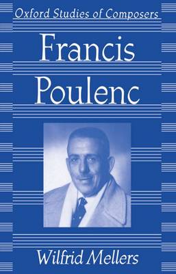 Francis Poulenc - Oxford Studies of Composers (Paperback)