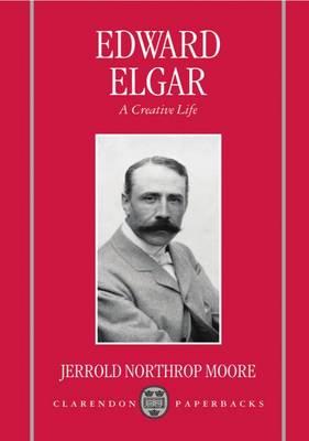 Edward Elgar: A Creative Life - Clarendon Paperbacks (Paperback)