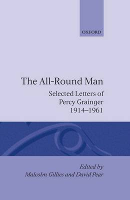 The All-Round Man: Selected Letters of Percy Grainger, 1914-1961 (Hardback)