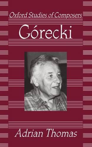 Gorecki - Oxford Studies of Composers (Hardback)
