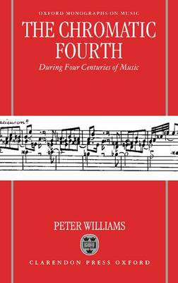 The Chromatic Fourth During Four Centuries of Music - Oxford Monographs on Music (Hardback)