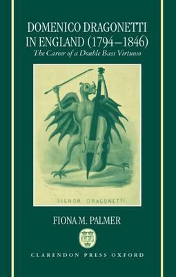 Domenico Dragonetti in England (1794-1846): The Career of a Double Bass Virtuoso (Hardback)