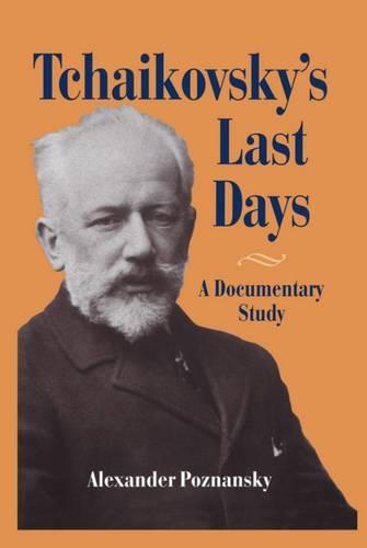 Tchaikovsky's Last Days: A Documentary Study (Hardback)