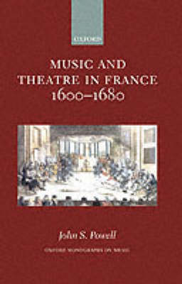 Music and Theatre in France 1600-1680 (Hardback)