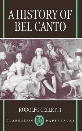 A History of Bel Canto - Clarendon Paperbacks (Paperback)