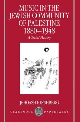 Music in the Jewish Community of Palestine 1880-1948: A Social History - Clarendon Paperbacks (Paperback)