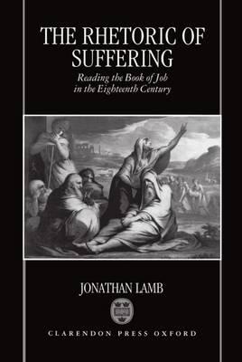 The Rhetoric of Suffering: Reading the Book of Job in the Eighteenth Century (Hardback)