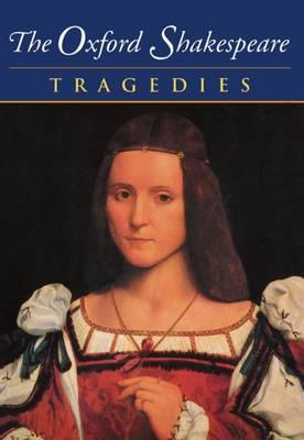 The Oxford Shakespeare: Volume III: Tragedies - The Oxford Shakespeare (Paperback)