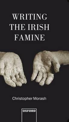 Writing the Irish Famine (Hardback)