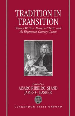 Tradition in Transition: Women Writers, Marginal Texts, and the Eighteenth-Century Canon (Hardback)