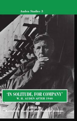 'In Solitude, for Company': W. H. Auden After 1940: Unpublished Prose and Recent Criticism - Auden Studies 3 (Hardback)