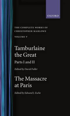 The The Complete Works of Christopher Marlowe: The Complete Works of Christopher Marlowe: Volume V: Tamburlaine the Great, Parts 1 and 2, and The Massacre at Paris with the Death of the Duke of Guise Tamburlaine the Great, Parts 1 and 2 and Massacre at Paris with the Death of the Duke of Guise Volume V - Oxford English Texts (Hardback)