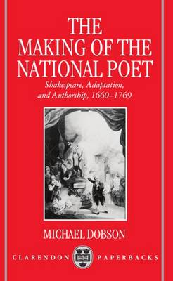 The Making of the National Poet: Shakespeare, Adaptation and Authorship, 1660-1769 - Clarendon Paperbacks (Paperback)