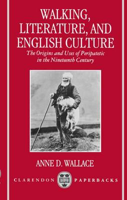 Walking, Literature, and English Culture: The Origins and Uses of Peripatetic in the Nineteenth Century - Clarendon Paperbacks (Paperback)