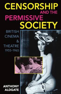 Censorship and the Permissive Society: British Cinema and Theatre, 1955-1965 (Paperback)
