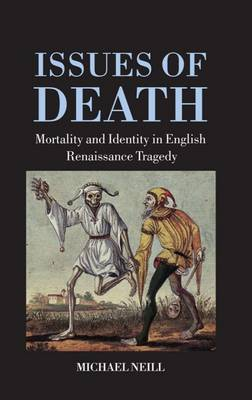 Issues of Death: Mortality and Identity in English Renaissance Tragedy (Hardback)