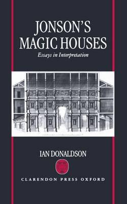 Jonson's Magic Houses: Essays in Interpretation (Hardback)
