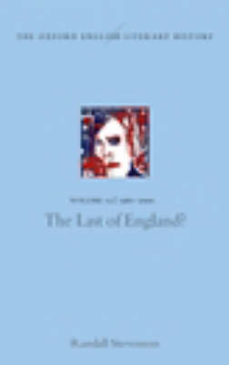 The Oxford English Literary History: Volume 12: The Last of England? - Oxford English Literary History 12 (Hardback)