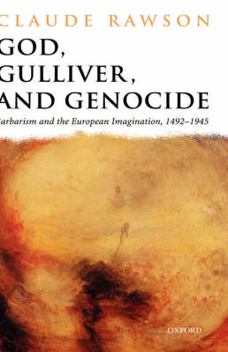 God, Gulliver, and Genocide: Barbarism and the European Imagination, 1492-1945 (Hardback)