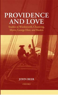 Providence and Love: Studies in Wordsworth, Channing, Myers, George Eliot, and Ruskin (Hardback)