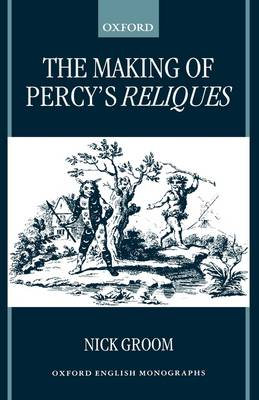 The Making of Percy's Reliques - Oxford English Monographs (Hardback)