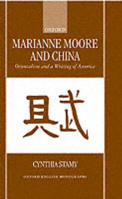Marianne Moore and China: Orientalism and a Writing of America - Oxford English Monographs (Hardback)