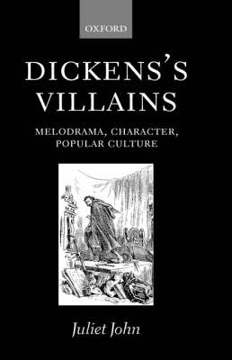 Dickens's Villains: Melodrama, Character, Popular Culture (Hardback)