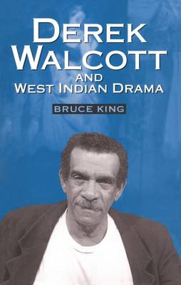 "Derek Walcott and West Indian Drama: ""Not Only a Playwright But a Company"". The Trinidad Theatre Workshop 1959-1993 (Paperback)"