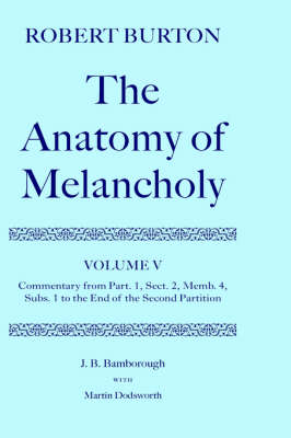 Robert Burton: The Anatomy of Melancholy: Robert Burton: The Anatomy of Melancholy: Volume V: Commentary from Part. 1, Sect. 2, Memb. 4, Subs. 1 to the End of the Second Partition Commentary from Part. 1, Sect. 2, Memb. 4, Subs. 1 to the End of the Second Partition Volume V - Oxford English Texts (Hardback)