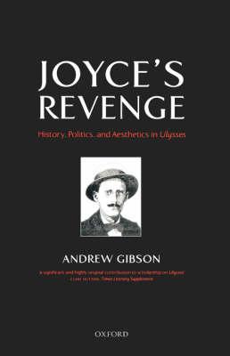 Joyce's Revenge: History, Politics, and Aesthetics in Ulysses (Hardback)