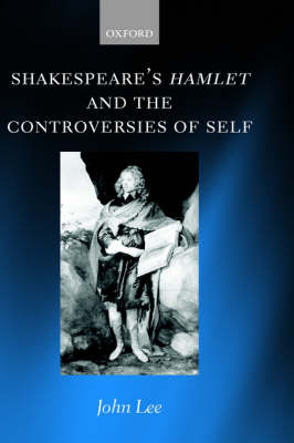 Shakespeare's Hamlet and the Controversies of Self (Hardback)