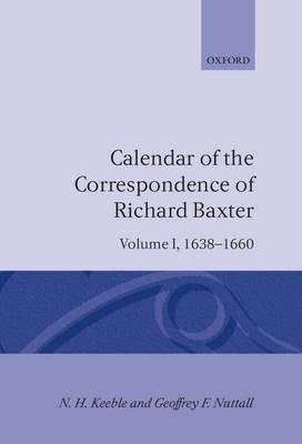 Calendar of the Correspondence of Richard Baxter: Volume I: 1638-1660 - Calendar of the Correspondence of Richard Baxter (Hardback)